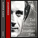 Ted Hughes: The Unauthorised Life Audiobook by Jonathan Bate Narrated by Mike Grady