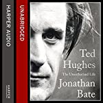 Ted Hughes: The Unauthorised Life | Jonathan Bate