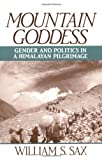 Mountain Goddess: Gender and Politics in a Himalayan Pilgrimage (019506979X) by William S. Sax