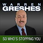 So Who's Stopping You: The Success Series | Warren Greshes