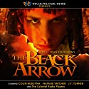 The Black Arrow  by Gareth Tilley, Robert Louis Stevenson Narrated by Colin Budzyna, Natalie Vatcher, J.T. Turner,  The Colonial Radio Players