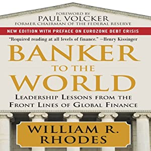 Banker to the World: Leadership Lessons from the Front Lines of Global Finance | [William Rhodes]