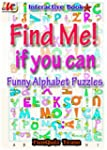 Find Me! if you can ; Funny Alphabet...