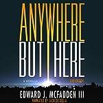 Anywhere But Here   Edward J. McFadden III