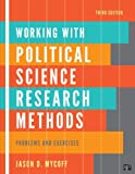Working with Political Science Research Methods: Problems and Exercises, 3rd Edition [Paperback] [2011] 3rd Ed. Jason D Mycoff