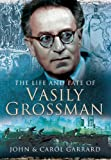 John Garrard The Life and Fate of Vasily Grossman