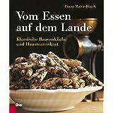 """Vom Essen auf dem Lande: Klassische Bauernk�che und Hausmannskostvon """"Franz Maier-Bruck"""""""