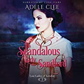 The Scandalous Lady Sandford: Lost Ladies of London, Book 3 | [Adele Clee]