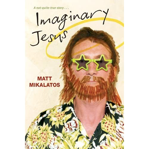Imaginary Jesus by Matt Mikalatos