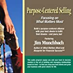 Purpose-Centered Selling: Focusing on What Matters Most | Jim R. Munchbach