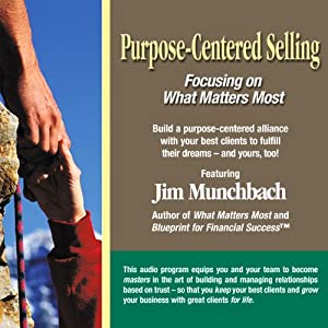 Purpose-Centered Selling: Focusing on What Matters Most | [Jim R. Munchbach]