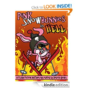 Pink Snowbunnies in Hell: A Flash-Fiction Anthology Nichole Chase, T.L. Haddix, Debora Geary and Camille LaGuire