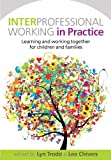 Interprofessional Working in Practice: Learning and Working Together for Children and Families