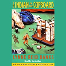 The Indian in the Cupboard (       UNABRIDGED) by Lynne Reid Banks Narrated by Lynne Reid Banks