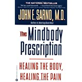 The Mindbody Prescription: Healing the Body, Healing the Pain ~ John E. Sarno