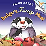 Badger's Fancy Meal   Keiko Kasza
