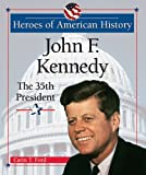 John F. Kennedy: The 35th President (Heroes of American History) (0766026019) by Ford, Carin T.