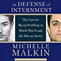 In Defense of Internment: The Case for Racial Profiling in World War II and the War on Terror (       UNABRIDGED) by Michelle Malkin Narrated by Craig Allen