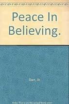 Peace In Believing. by J. L. C. Dart