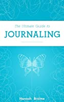 The Ultimate Guide to Journaling (English Edition)