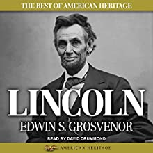 The Best of American Heritage: Lincoln Audiobook by Edwin S. Grosvenor Narrated by David Drummond