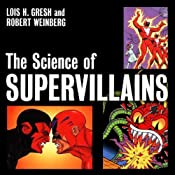 The Science of Supervillains | [Lois H. Gresh, Robert H. Weinberg]