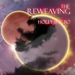 The Reweaving: Sage Seed Chronicles, Book 4 | [Holly Barbo]