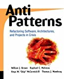 img - for AntiPatterns: Refactoring Software, Architecture and Projects in Crisis by Brown, William J., Malveau, Raphael C., McCormick, Hays W.