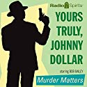 Yours Truly, Johnny Dollar: Murder Matters  by Johnny Dollar Narrated by Bob Bailey