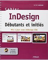 InDesign : Débutants et initiés - Mis à jour avec InDesign CS6, Avec tous les fichiers des exercices sur cd-rom