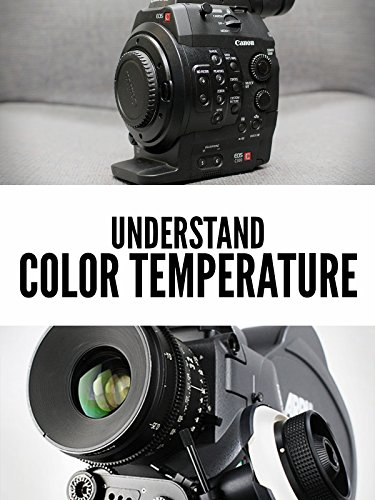 Understand Color Temperature and White Balance
