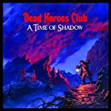 A Time of Shadow by Dead Heroes Club (2009-11-17)