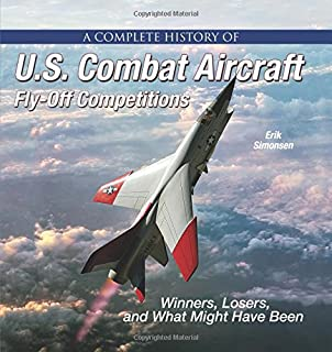 Book Cover: A Complete History of U.S. Combat Aircraft Fly-Off Competitions: Winners, Losers, and What Might Have Been