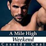 A Mile High Weekend: A Mile High Romance, Book 3 | Cassidy Coal