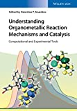 Understanding Organometallic Reaction Mechanisms and Catalysis Experimental and Computational Tools