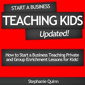 Start a Business Teaching Kids: Updated! Audiobook
