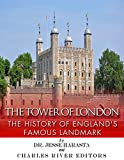 The Tower of London: The History of Englands Famous Landmark