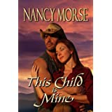 THIS CHILD IS MINE ~ Nancy Morse