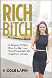 Rich Bitch: A Simple 12-Step Plan for Getting Your Financial Life Together...Finally