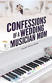 Confessions Of A Wedding Musician Mom by Jennifer McCoy Blaske ebook deal