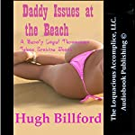 Daddy Issues at the Beach: A Barely Legal Threesome Taboo Erotica Short | Hugh Billford