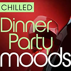 Chilled Dinner Party Moods - 40 Favourite Smooth Grooves