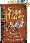 Stupid History: Tales of Stupidity, S...