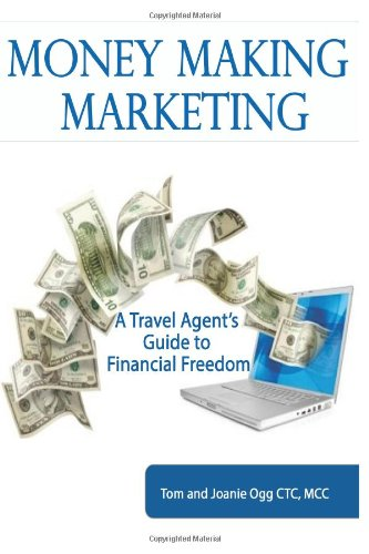 Money Making Marketing: A Travel Agent'S Guide To Financial Freedom