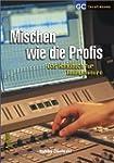 Mischen wie die Profis: Das Handbuch...