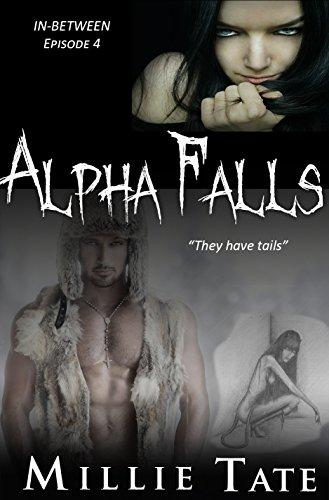 Millie Tate - Alpha Falls - BBW Paranormal Werewolf Shape Shifter Romance: Alpha Wolf BWWM Interracial - In-Between Episode 4