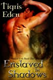 Enslaved In Shadows (Author Cut) (The Shadow Unit)