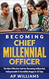 Becoming Chief Millennial Officer: The Most Effective Tool For Becoming Influential, Indispensable & Incredibly Happy in 30 Days (Personal Branding, Personal ... Rebranding, Marketing, Brand Strategy)
