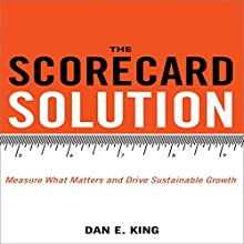 The Scorecard Solution: Measure What Matters and Drive Sustainable Growth (       UNABRIDGED) by Dan E. King Narrated by Don Hagen