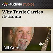 Why Turtle Carries Its Home: A Sri Lankan Folktale  by Bill Gordh Narrated by Bill Gordh